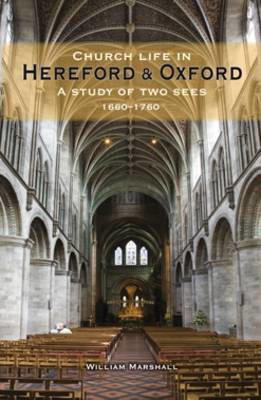 Picture of Church Life in Hereford and Oxford: A Study of Two Sees, 1660-1760