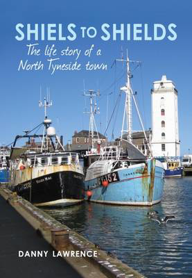 Picture of Shiels to Shields: The Life Story of a North Tyneside Town