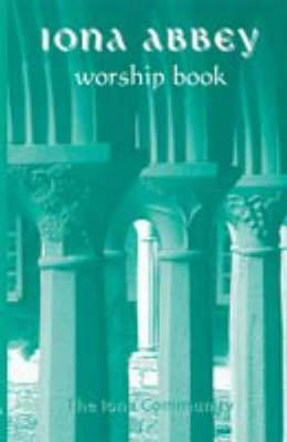 Picture of The Iona Abbey Worship Book: Liturgies and Worship Material Used in the Iona Abbey