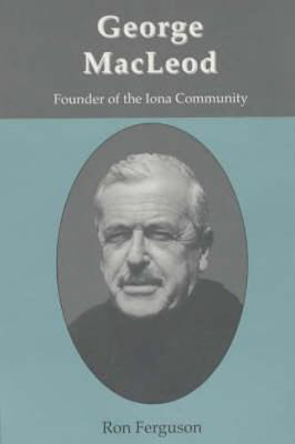 Picture of George MacLeod: Founder of the Iona Community - A Biography