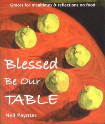 Picture of Blessed be Our Table: Graces for Mealtimes and Reflections on Food