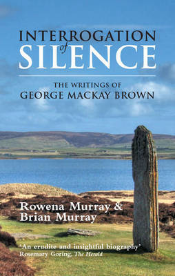 Picture of Interrogation of Silence: The Writings of George Mackay Brown