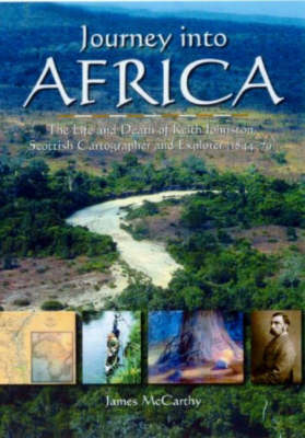 Picture of Journey into Africa: The Life and Death of Keith Johnston, Scottish Cartographer and Explorer (1844-79)