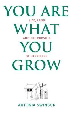 Picture of You Are What You Grow: Life, Land and the Pursuit of Happiness