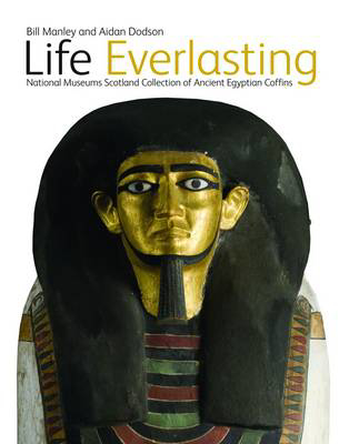 Picture of Life Everlasting: The National Museums Scotland Collection of Ancient Egyptian Coffins