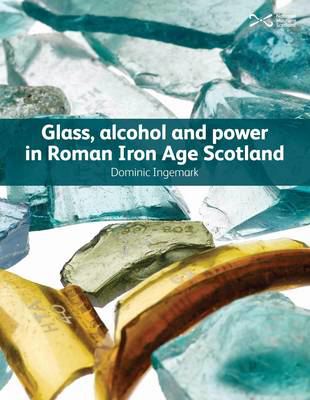 Picture of Glass, Alcohol and Power in Roman Iron Age Scotland