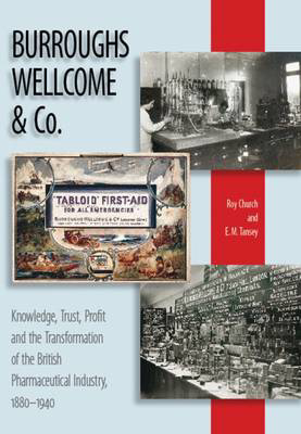 Picture of Burroughs Wellcome and Company: Knowledge, Trust, Profit and the Transformation of the British Pharmaceutical Industry, 1880-1940
