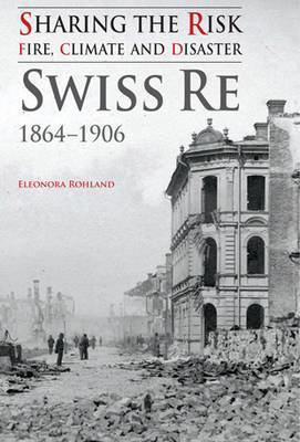 Picture of Sharing the Risk: Fire, Climate and Disaster: Swiss Re 1864-1906