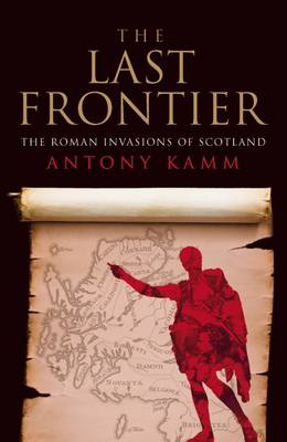 Picture of The Last Frontier: The Roman Invasions of Scotland