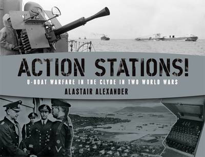 Picture of Action Stations!: U-boat Warfare in the Clyde in Two World Wars