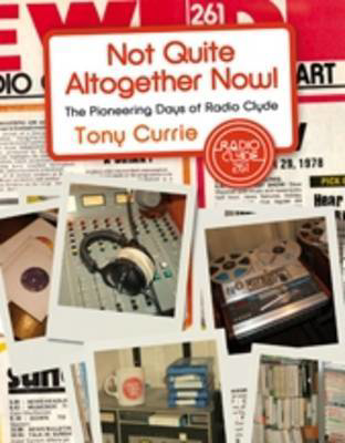 Picture of Not Quite Altogether Now!: The Pioneering Days of Radio Clyde