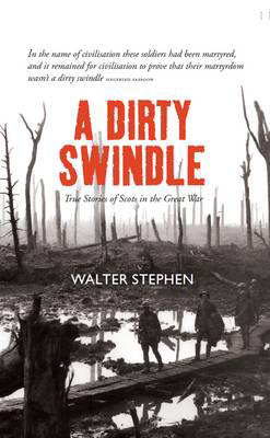 Picture of A Dirty Swindle: True Stories of Scots in the Great War