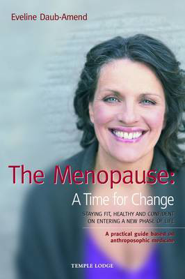 Picture of The Menopause - A Time for Change: Staying Fit, Healthy and Confident on Entering a New Phase of Life, A Practical Guide Based on Anthroposophical Medicine
