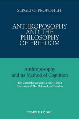 Picture of Anthroposophy and the Philosophy of Freedom: Anthroposophy and Its Method of Cognition, the Christological and Cosmic-human Dimension of the Philosophy of Freedom