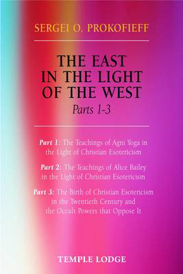 Picture of The East in the Light of the West: The Birth of Christian Esotericism in the Twentieth Century and the Occult Powers That Oppose it: Pt. 1-3