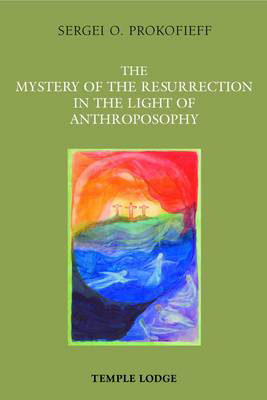 Picture of The Mystery of the Resurrection in the Light of Anthroposophy
