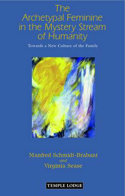 Picture of The Archetypal Feminine in the Mystery Stream of Humanity: Towards a New Culture of the Family