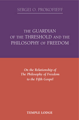Picture of The Guardian of the Threshold and the Philosophy of Freedom: On the Relationship of the Philosophy of Freedom to the Fifth Gospel