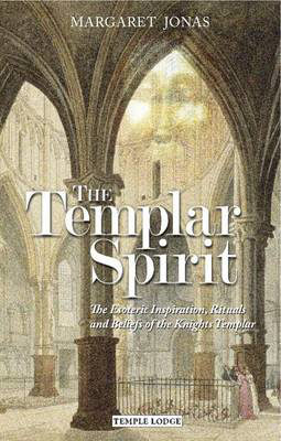 Picture of The Templar Spirit: The Esoteric Inspiration, Rituals and Beliefs of the Knights Templar