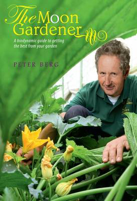 Picture of The Moon Gardener: A Biodynamic Guide to Getting the Best from Your Garden