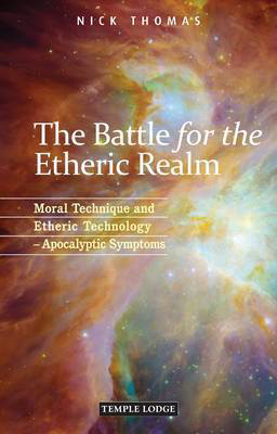 Picture of The Battle for the Etheric Realm: Moral Technique and Etheric Technology - Apocalyptic Symptoms