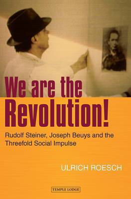 Picture of We are the Revolution!: Rudolf Steiner, Joseph Beuys and the Threefold Social Impulse