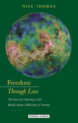 Picture of Freedom Through Love: The Search for Meaning in Life: Rudolf Steiner's Philosophy of Freedom
