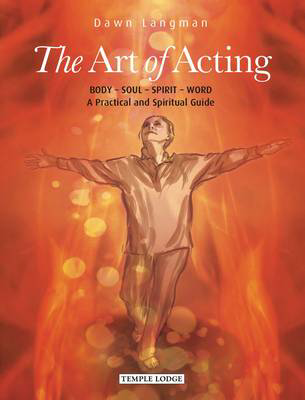 Picture of The Art of Acting: Body  -  Soul  -  Spirit  -  Word:  A Practical and Spiritual Guide