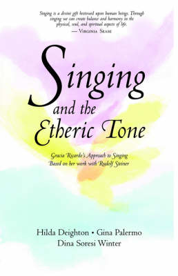 Picture of Singing in the Etheric Tone: Gracia Ricardo's Approach to Singing Based on Her Work with Rudolf Steiner