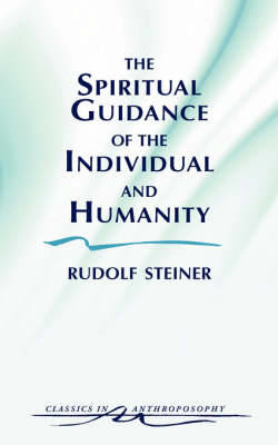 Picture of The Spiritual Guidance of the Individual and Humanity: Some Results of Spiritual-Scientific Research into Human History and Development