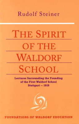 Picture of The Spirit of the Waldorf School: Lectures Surrounding the Founding of the First Waldorf School