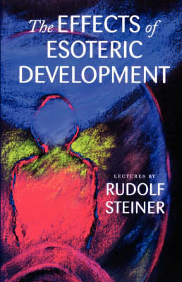 Picture of The Effects of Esoteric Development: Ten Lectures at The Hague, March 20-29, 1913