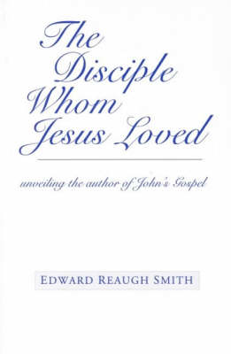 Picture of The Disciple Whom Jesus Loved: Unveiling the Author of John's Gospel
