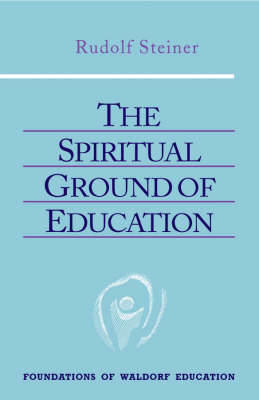 Picture of The Spiritual Ground of Education: Lectures Presented in Oxford, England, August 16-29, 1922