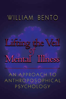 Picture of Lifting the Veil of Mental Illness: An Approach to Anthroposophical Psychology