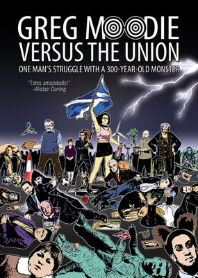 Picture of Greg Moodie versus the Union: One Man's Struggle with a 300-Year-Old Monster