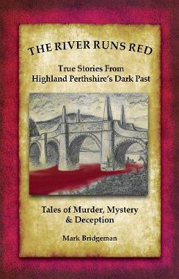 Picture of The River Runs Red: Stories from Highland Perthshire's Dark past