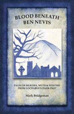 Picture of Blood Beneath Ben Nevis: Tales of Murder, Myth and Mystery from Lochaber's Dark Past