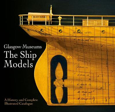 Picture of Glasgow Museums: The Ship Models: A History & Complete Illustrated Catalogue