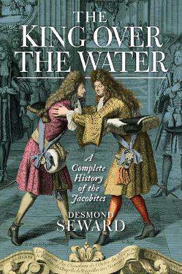 Picture of The King Over the Water: A Complete History of the Jacobites