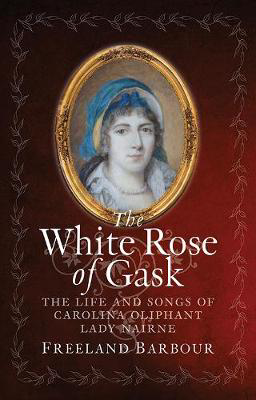Picture of The White Rose of Gask: The Life and Songs of Carolina Oliphant, Lady Nairne
