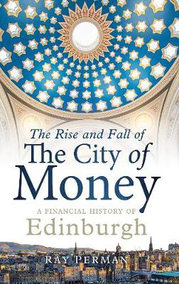 Picture of The Rise and Fall of the City of Money: A Financial History of Edinburgh