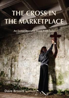 Picture of The Cross in the Marketplace: An Easter Resource Book from Iona