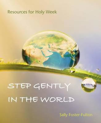 Picture of Step Gently in the World: Resources for Holy Week