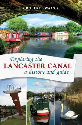 Picture of Exploring the Lancaster Canal: A history and guide
