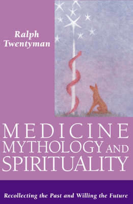 Picture of Medicine,Mythology and Spirituality: Recollecting the Past and Willing the Future