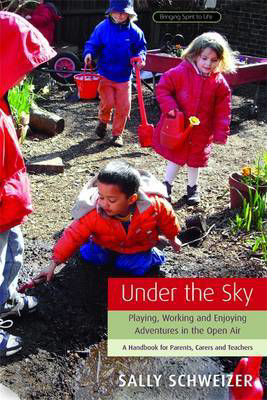 Picture of Under the Sky: Playing, Working and Enjoying Adventures in the Open Air - A Handbook for Parents, Carers and Teachers