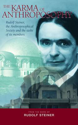 Picture of The Karma of Anthroposophy: Rudolf Steiner, the Anthroposophical Society and the Tasks of Its Members