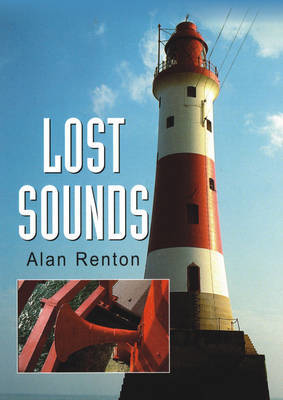 Picture of Lost Sounds: The Story of Fog Signals