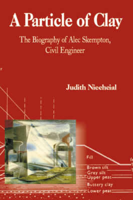 Picture of A Particle of Clay: The Biography of Alec Skempton, Civil Engineer